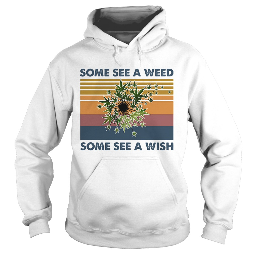 Some see a weed some see a wish vintage retro  Hoodie