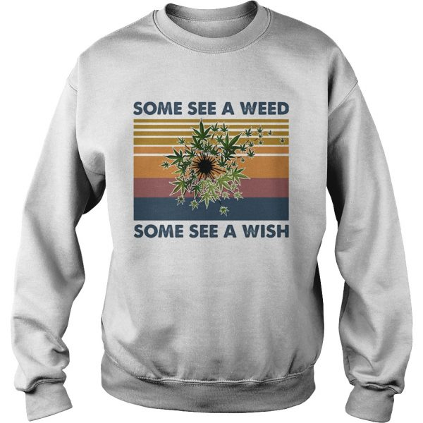 Some see a weed some see a wish vintage retro  Sweatshirt