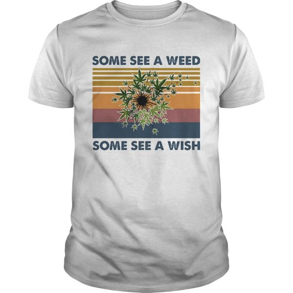 Some see a weed some see a wish vintage retro  Unisex