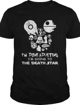 Star wars Im done adulting Im going to the death star shirt