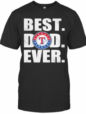 Texas Rangers Best Dad Ever Happy Father'S Day T-Shirt