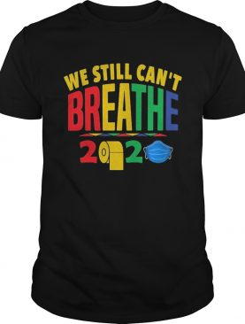 We still cant breathe 2020 toilet paper mask shirt