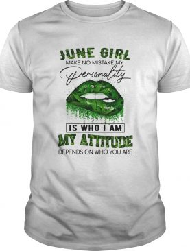 Weed lips june girl make no mistake my personality is who i am my attitude depends on who you are s