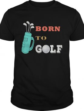 born to golf shirt