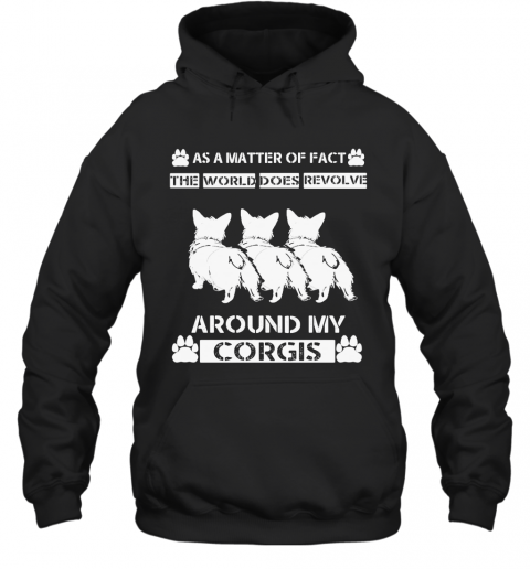 As A Matter Of Fact The World Does Revolve Around My Corgis T-Shirt Unisex Hoodie
