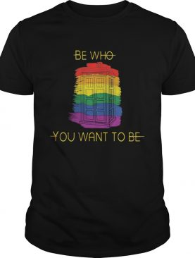 Be Who You Want To Be Police Box LGBT shirt