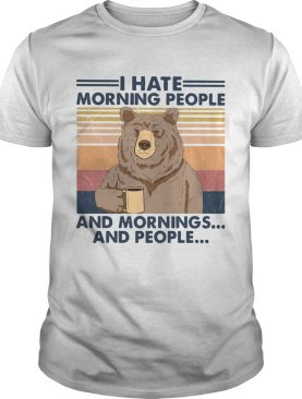 Bear I Hate Morning People And Mornings And People Vintage shirt