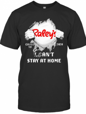 Blood Insides Raley'S Covid 19 2020 I Can'T Stay At Home T-Shirt