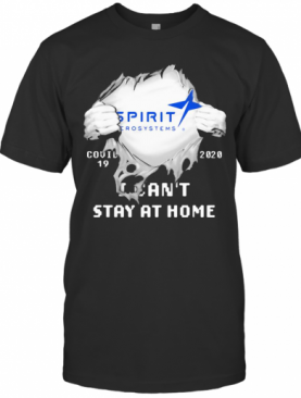 Blood Insides Spirit Aerosystems Covid 19 2020 I Can'T Stay At Home T-Shirt