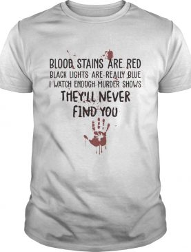 Blood Stains Are Red Black Lights Are Really Blue shirt