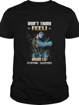 Bruce Lee 27 11 1940 20 07 1973 Dont Think Feel shirt