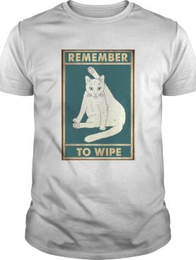 Cat Remember To Wipe shirt
