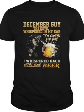 December guy the devil whispered in my ear Im coming for you I whispered back bring some beer shir