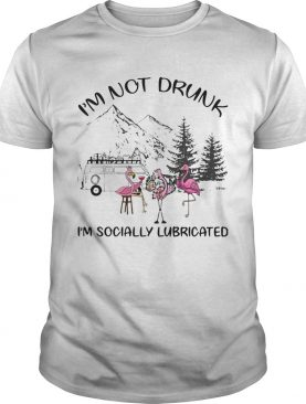 Flamingo camping Im not drunk Im socially lubricated shirt