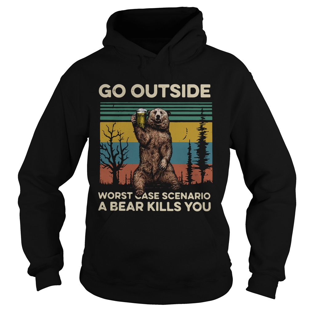 Go outside worst case scenario a bear kills you vintage  Hoodie