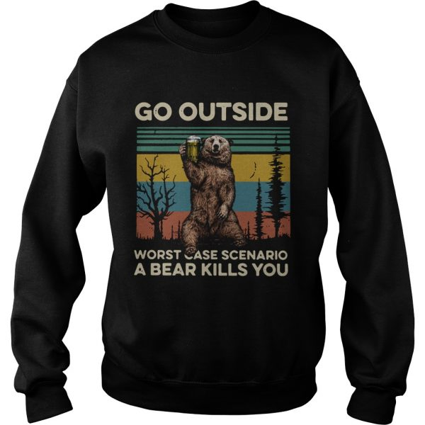Go outside worst case scenario a bear kills you vintage  Sweatshirt