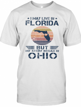 I May Live In Florida But My Story Began In Ohio Vintage Retro T-Shirt