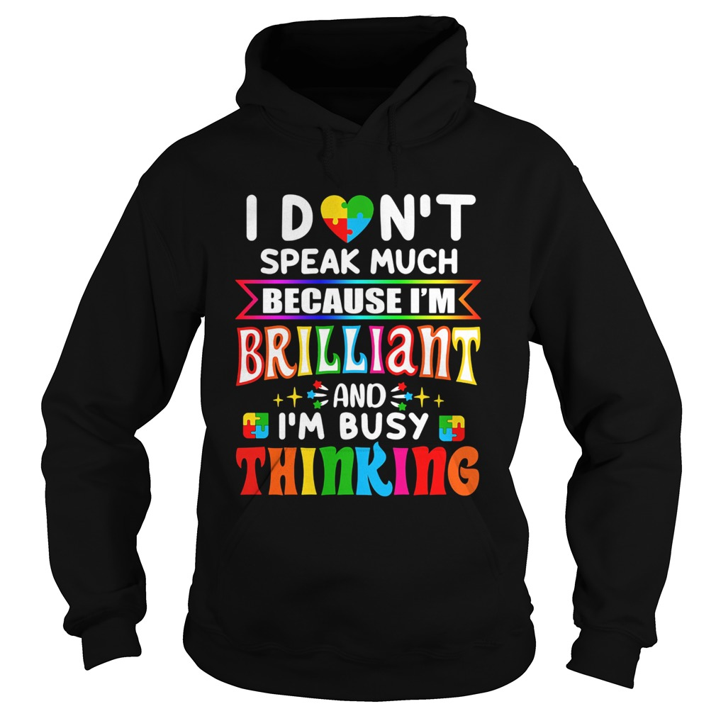 I dont speak much because Im brilliant and Im busy thinking Autism Awareness  Hoodie