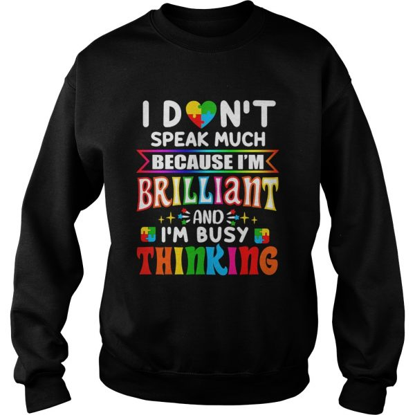 I dont speak much because Im brilliant and Im busy thinking Autism Awareness  Sweatshirt