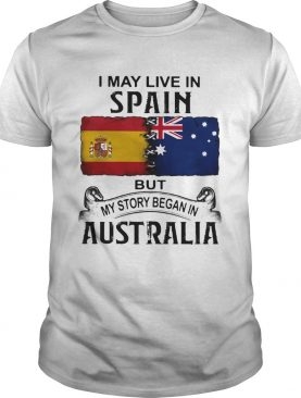 I may live in Spain but my story began in Australia shirt