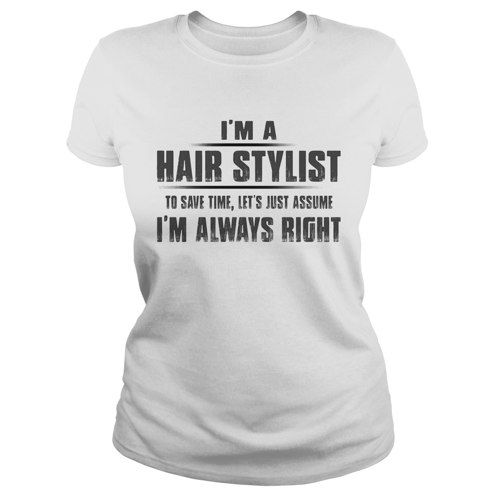 Im A Hair Stylist To Save Time Lets Just Assume Im Always Right  Classic Ladies