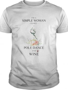 Im a simple woman i love pole dance and wine flowers shirt