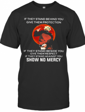 Naruto If They Stand Behind You Give Them Protection If They Stand Beside You Give Them Respect If They Stand Against You Show No Mercy Sunset T-Shirt