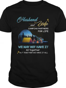 Original Husband And Wife Camping Partners For Life We May Not Have It shirt