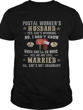 Postal Workers Husband Yes Shes Working When Shell Be Home Yes We Are STill Married No Shes Not I