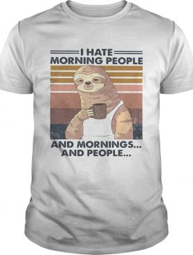 Sloth drink coffee i hate morning people and mornings and people vintage retro shirt