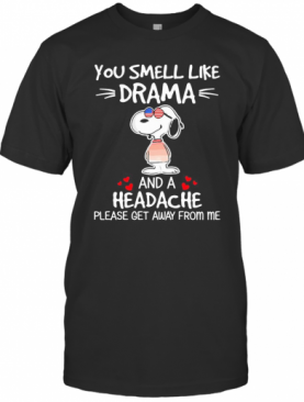Snoopy You Smell Like Drama And A Headache Please Get Away From Me Hearts T-Shirt