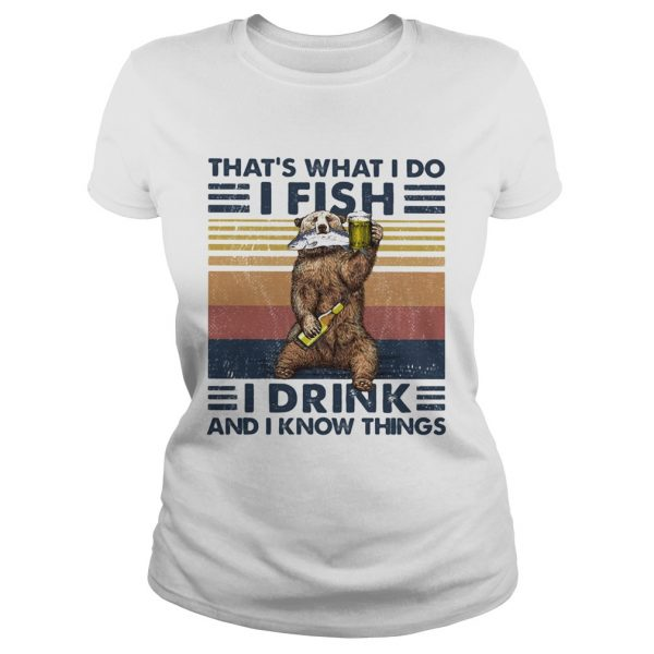 Thats What I Do I Fish I Drink And I Know Things Beer Vintage Retro  Classic Ladies