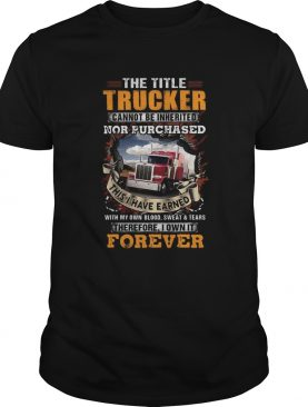 The title trucker cannot be inherited nor purchased with my own blood sweat and tears therefore I o