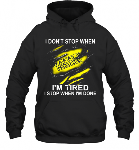 Waffle House I Don'T Stop When I'M Tired I Stop When I'M Done T-Shirt Unisex Hoodie