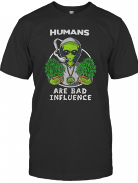 Weed Alien Humans Are Bad Influence T-Shirt