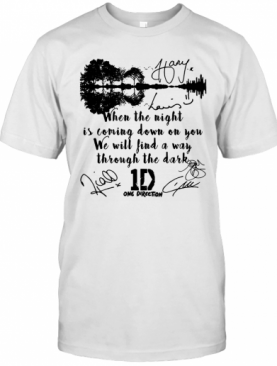 When The Light Is Coming Down On You We Will Find A Way Through The Dark One Direction Signatures Shir T-Shirt