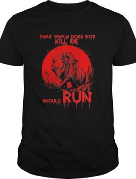 Wolf that which does not kill me should run shirt
