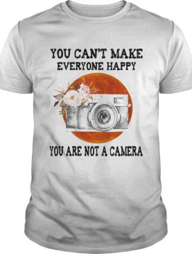 You Cant Make Everyone Happy You Are Not A Camera Flower Sunset shirt