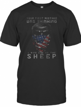 Your First Mistake Was Thinking I Was One Of The Sheep American Flag Independence Day T-Shirt