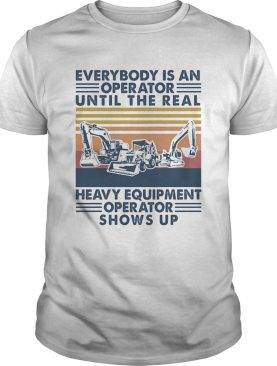 everybody is an operator until the real heavy equipment operator shows up vintage retro shirt