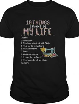 10 things i want in my life fabric more fabric a husband who is ok with fabric shirt