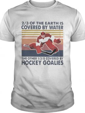 23 of the earth is covered by water the other 13 is covered by hockey goalies vintage retro shirt