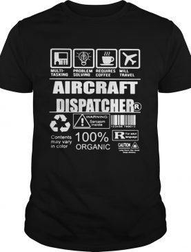 Aircraft dispatcher warning sarcasm inside contents may vary in color 100 organic shirt
