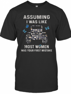 Assuming I Was Like Most Women Was Your First Mistake T-Shirt