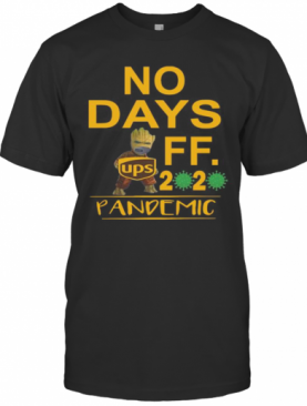 Baby Groot Ups No Days Off 2020 Pandemic Covid 19 T-Shirt