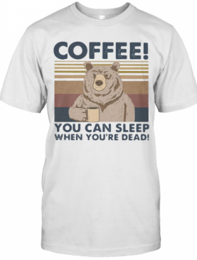 Bear Coffee You Can Sleep When You'Re Dead Vintage T-Shirt