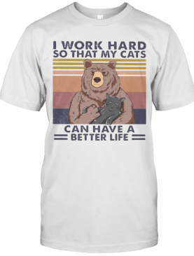 Bear I Work Hard So That My Cats Can Have A Better Life Vintage Retro T-Shirt