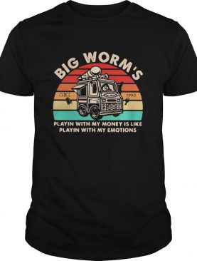 Big worms playin with my money is like playin with my emotions vintage retro shirt