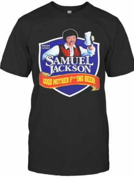 Brewer Patriot Samuel Jackson Good Mother Fuxking Beer T-Shirt