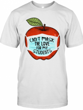 Can'T Mask My Love Of Teaching Back To School Teacher Gift T-Shirt